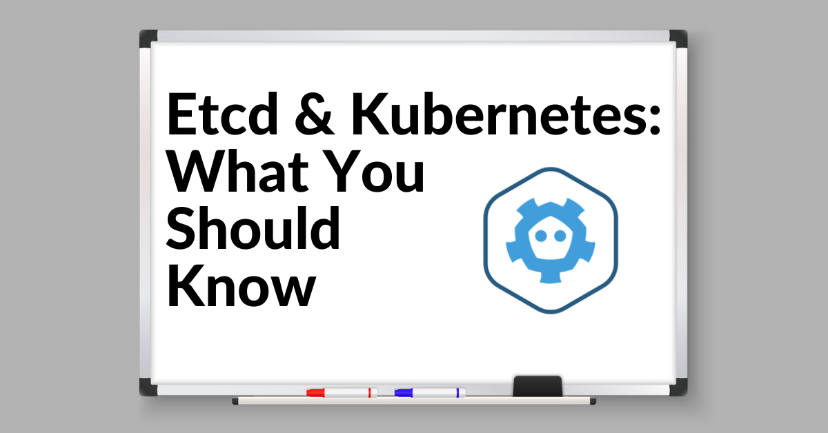 Image for etcd & Kubernetes: What You Should Know