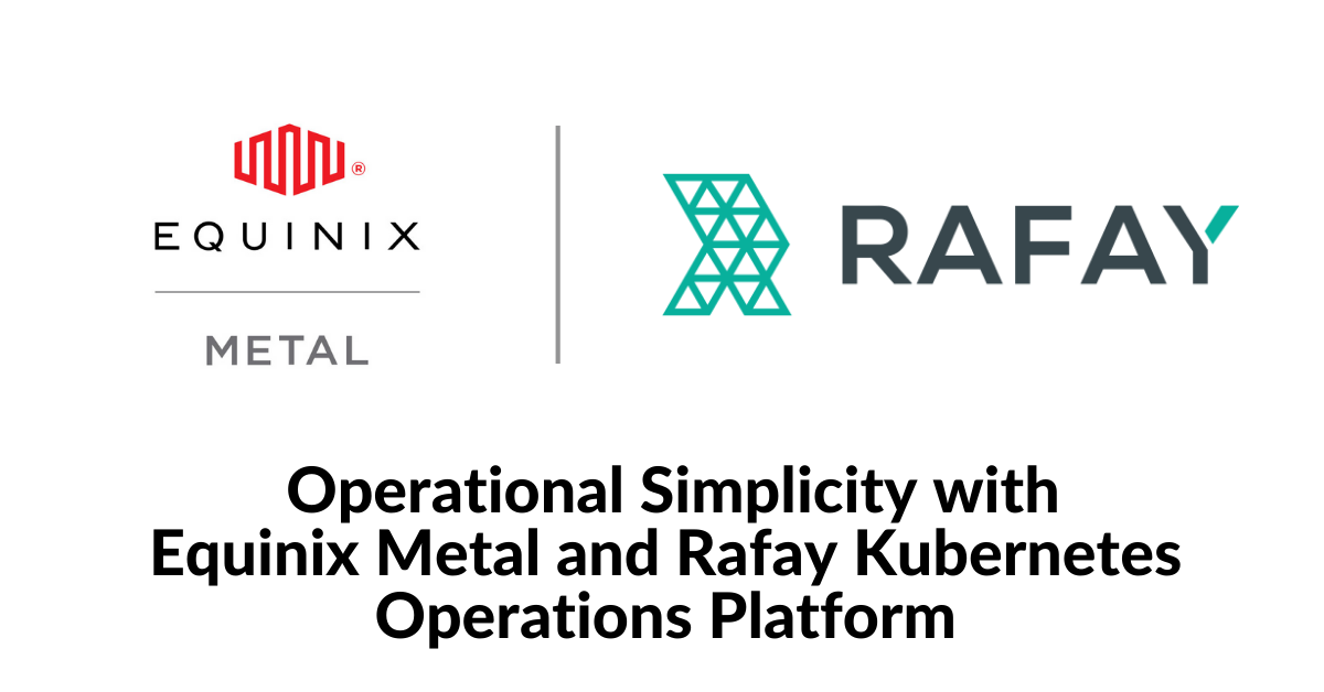 Image for Operational Simplicity with Equinix Metal and Rafay Kubernetes Operations Platform